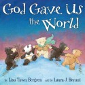 God Gave Us the World - Lisa Tawn Bergren, Laura J. Bryant