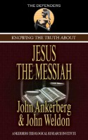 Knowing the Truth About Jesus the Messiah (The Defenders) - John Ankerberg, John Weldon