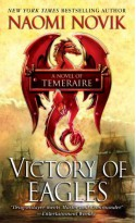 Victory of Eagles: A Novel of Temeraire - Naomi Novik