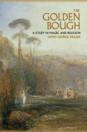 The Golden Bough: A Study in Magic and Religion - James George Frazer