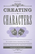 Creating Characters: The Complete Guide to Writing Characters That Come to Life - Writer's Digest Editors, Steven James
