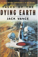 Tales of the Dying Earth: The Dying Earth/The Eyes of the Overworld/Cugel's Saga/Rhialto the Marvellous - Jack Vance