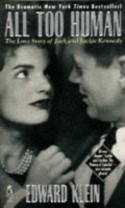 All Too Human: The Love Story of Jack and Jackie Kennedy - Edward Klein