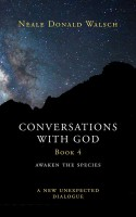 Conversations with God: Awaken the Species, A New and Unexpected Dialogue, Book 4 - Neale Donald Walsch