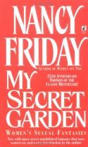 My Secret Garden: Women's Sexual Fantasies - Nancy Friday