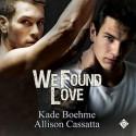 We Found Love - Kade Boehme, Allison Cassatta, Michael Ferraiuolo