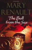 The Bull from the Sea - Mary Renault