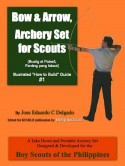 "Bow & Arrow, Archery Set for Scouts (Illustrated ""How to Build"" Guide #1) - Jose Eduardo C. Delgado, Bong Saculles"