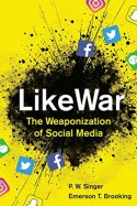 LikeWar: The Weaponization of Social Media - P.W. Singer, Emerson Brooking