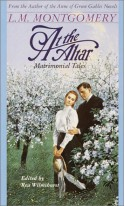 At the Altar: Matrimonial Tales - L.M. Montgomery