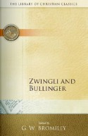 Zwingli and Bullinger (Library of Christian Classics) - Geoffrey William Bromiley