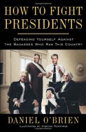 How to Fight Presidents: An Illustrated Comedic History of the Wildest, Toughest, and Most Interesting and Badass Facts About Every US President - Daniel O'Brien