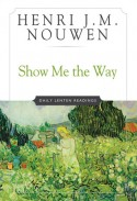 Show Me The Way: Readings for Each Day of Lent - Henri J.M. Nouwen