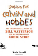 Looking for Calvin and Hobbes: The Unconventional Story of Bill Watterson and His Revolutionary Comic Strip - Nevin Martell