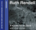 A Needle for the Devil and Other Stories (Audio Cd) - Ruth Rendell, George Baker, Isla Blair