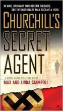 Churchill's Secret Agent: A Novel Based on a True Story - Linda Ciampoli, Max Ciampoli