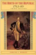 The Birth of the Republic, 1763-89 - Edmund S. Morgan, Daniel J. Boorstin