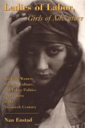 Ladies of Labor, Girls of Adventure: Working Women, Popular Culture, and Labor Politics at the Turn of the Twentieth Century - Nan Enstad