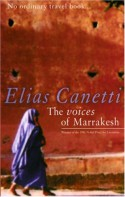 The Voices of Marrakesh: A Record of a Visit - Elias Canetti, J.A. Underwood, J.A Underwood