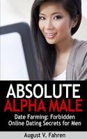 Date Farming: Forbidden Online Dating Secrets for Men That Women Love (Absolute Alpha Male 4) - August V. Fahren