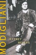 Modigliani: A Life - Jeffrey Meyers