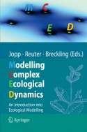 Modelling Complex Ecological Dynamics: An Introduction Into Ecological Modelling for Students, Teachers & Scientists - Fred Jopp, Hauke Reuter, Broder Breckling, Felix Ma1/4ller