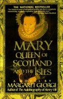 Mary Queen of Scotland & The Isles - Margaret George