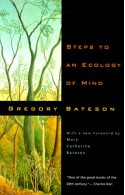 Steps to an Ecology of Mind: Collected Essays in Anthropology, Psychiatry, Evolution, and Epistemology - Gregory Bateson
