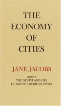 The Economy of Cities - Jane Jacobs
