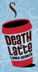 Death by Latte - Linda Gerber