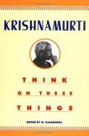 Think on These Things - Jiddu Krishnamurti, D. Rajagopal