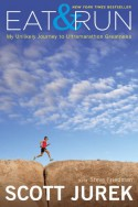 Eat and Run: My Unlikely Journey to Ultramarathon Greatness - Scott Jurek, Steve Friedman