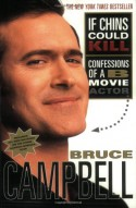 If Chins Could Kill: Confessions of a B Movie Actor - Bruce Campbell