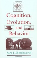 Cognition, Evolution, and Behavior - Sara J. Shettleworth