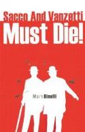 Sacco and Vanzetti Must Die! - Mark Binelli
