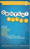 Content Rules: How to Create Killer Blogs, Podcasts, Videos, eBooks, Webinars (and More) That Engage Customers and Ignite Your Business - Ann Handley, C.C. Chapman, David Meerman Scott
