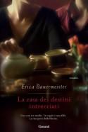 La casa dei destini intrecciati (Garzanti Narratori) - Erica Bauermeister