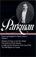France and England in North America : Vol. 1: Pioneers of France in the New World, The Jesuits in North America in the Seventeenth Century, La Salle and the Discovery of the Great West, The Old Regime in Canada (Library of America #11) - Francis Parkman, David Levin