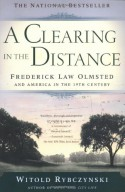 A Clearing in the Distance: Frederick Law Olmsted and America in the 19th Century - Witold Rybczyński