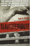 Slaughterhouse: The Shocking Story of Greed, Neglect, And Inhumane Treatment Inside the U.S. Meat Industry - Gail A. Eisnitz