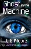 Ghost in the Machine - C.E. Kilgore