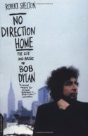 No Direction Home: The Life And Music Of Bob Dylan - Robert Shelton