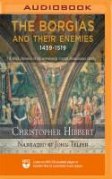 The Borgias and Their Enemies: 1431-1519 - John Telfer, Christopher Hibbert