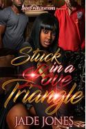 Stuck in a Love Triangle - Jade Jones