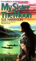 My Sister the Moon - Sue Harrison