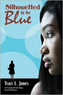 Silhouetted by the Blue - Traci L. Jones