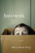 Bastards: A Memoir - Mary Anna King