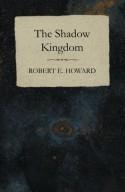 The Shadow Kingdom - Robert E. Howard