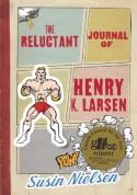 The Reluctant Journal of Henry K. Larsen - Susin Nielsen