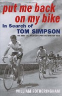 Put Me Back On My Bike: In Search of Tom Simpson - William Fotheringham